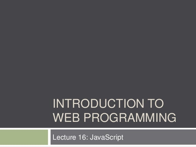 INTRODUCTION TOWEB PROGRAMMINGLecture 16: JavaScript