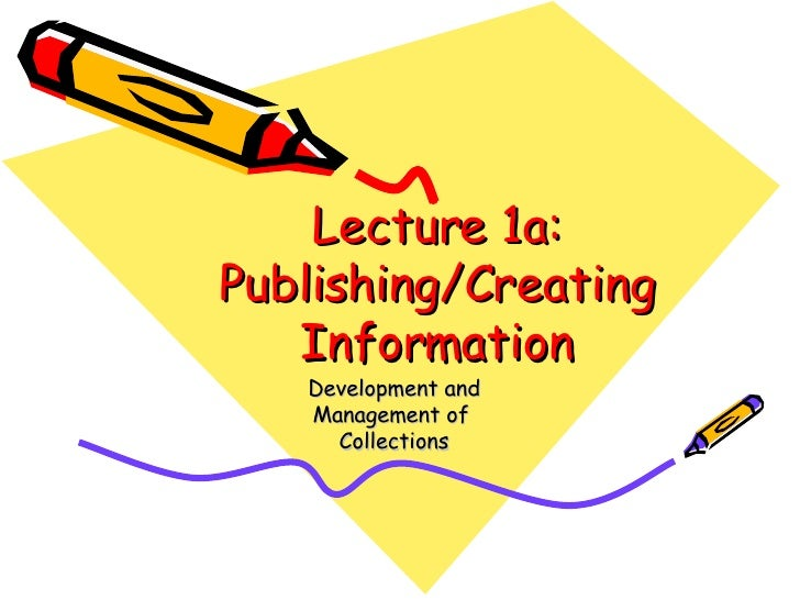 Lecture 1a: Publishing/Creating Information Development and Management of  Collections