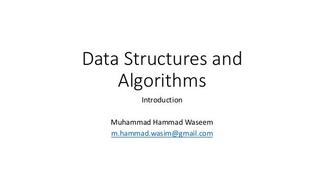Data Structures and  Algorithms  Introduction  Muhammad Hammad Waseem  m.hammad.wasim@gmail.com