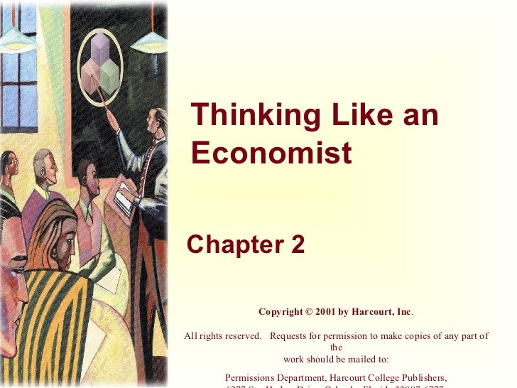 Thinking Like an Economist Chapter 2 Copyright © 2001 by Harcourt, Inc . All rights reserved.   Requests for permission to...