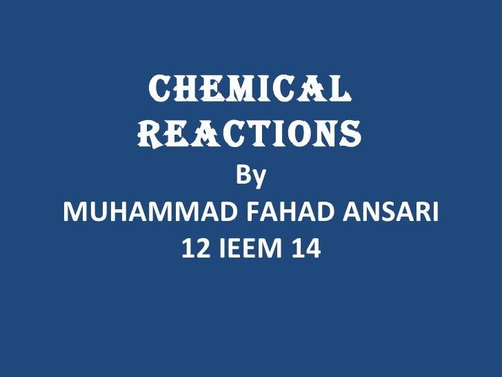 ChemiCal    ReaCtions          ByMUHAMMAD FAHAD ANSARI     12 IEEM 14