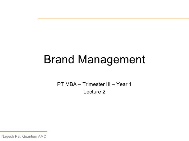 Brand Management PT MBA – Trimester III – Year 1 Lecture 2