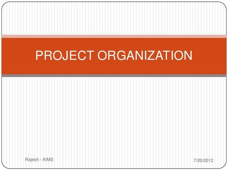 PROJECT ORGANIZATIONRajesh - AIMS              7/20/2012