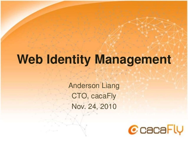 Web Identity Management Anderson Liang CTO, cacaFly Nov. 24, 2010