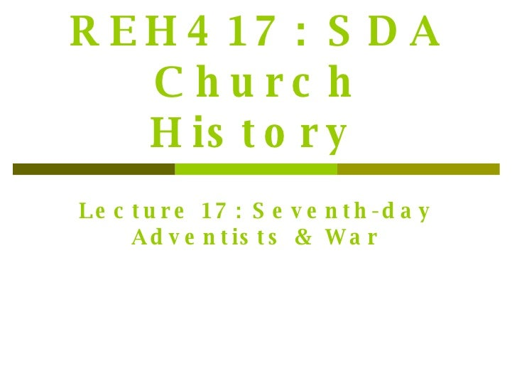 REH417: SDA Church History   Lecture 17: Seventh-day Adventists & War