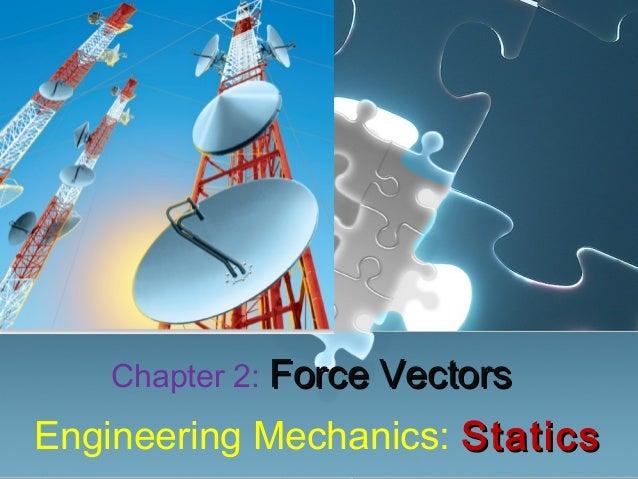 Engineering Mechanics: StaticsStatics Chapter 2: Force VectorsForce Vectors