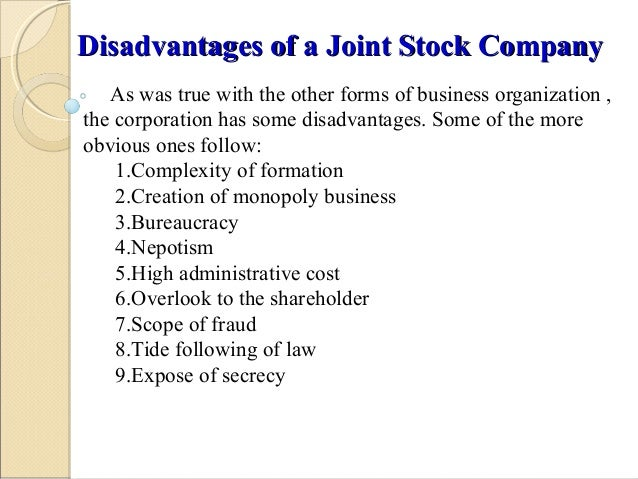 business organization joint stock company Following are the advantages of joint stock company: limited liability, perpetual existence, large scale operation.