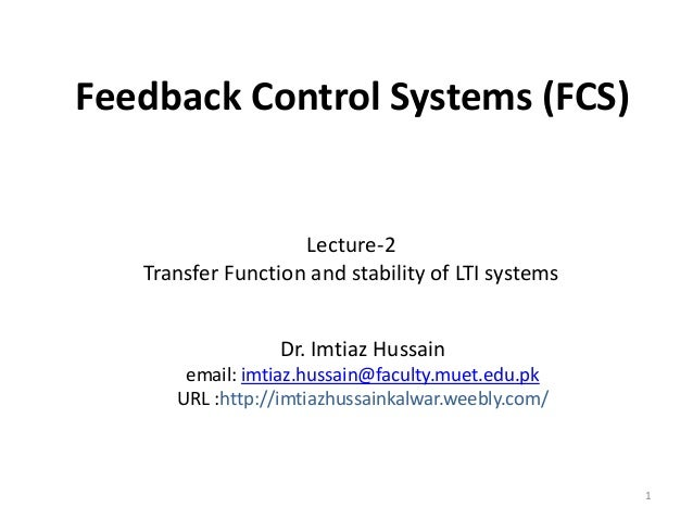 Feedback Control Systems (FCS)  Lecture-2 Transfer Function and stability of LTI systems Dr. Imtiaz Hussain email: imtiaz....