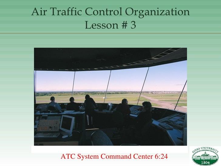 Air Traffic Control Organization Lesson # 3 ATC System Command Center 6:24