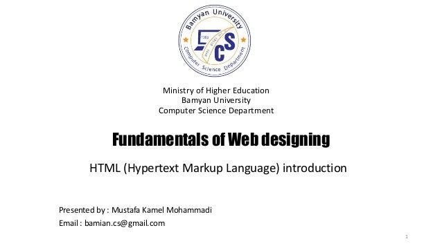 Fundamentals of Web designing Ministry of Higher Education Bamyan University Computer Science Department 1 Presented by : ...