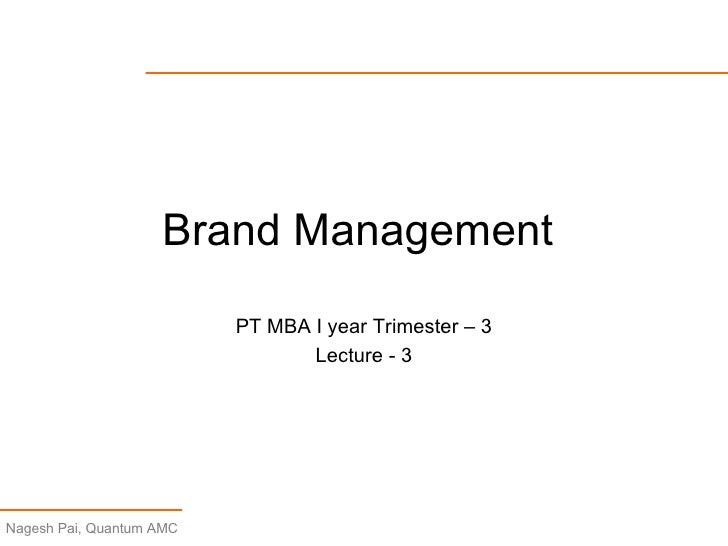 Brand Management  PT MBA I year Trimester – 3 Lecture - 3