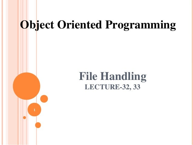 Object Oriented Programming          File Handling           LECTURE-32, 33  1