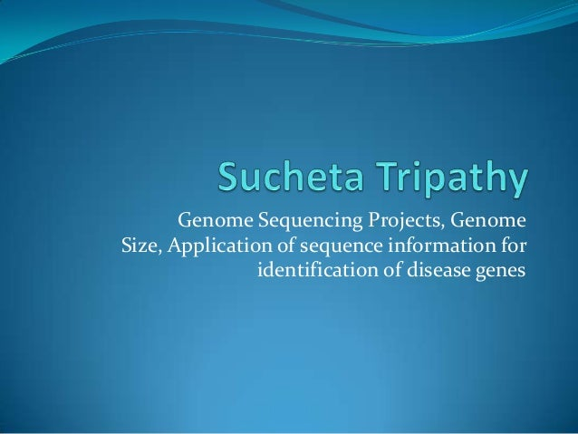 Genome Sequencing Projects, GenomeSize, Application of sequence information for                identification of disease g...
