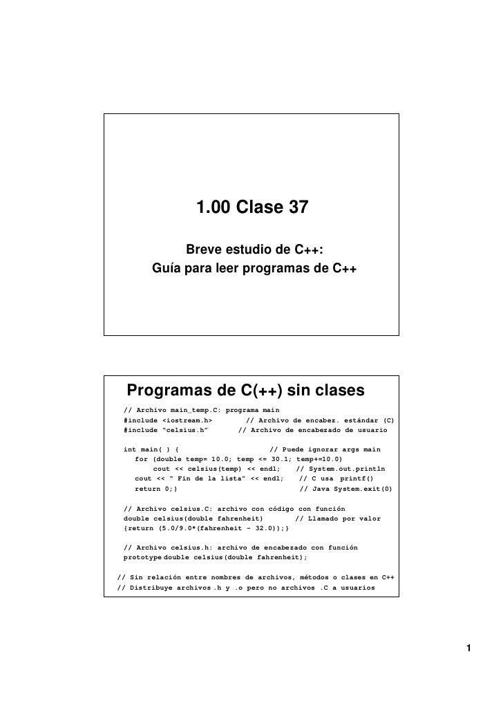 1.00 Clase 37             Breve estudio de C++:        Guía para leer programas de C++  Programas de C(++) sin clases // A...