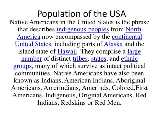 Population of the USA Native Americans in the United States is the phrase that describes indigenous peoples from North Ame...