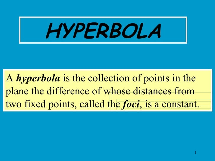 A  hyperbola  is the collection of points in the plane the difference of whose distances from two fixed points, called the...