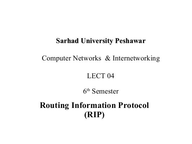 Routing Information Protocol (RIP) Sarhad University PeshawarSarhad University Peshawar Computer Networks & Internetworkin...