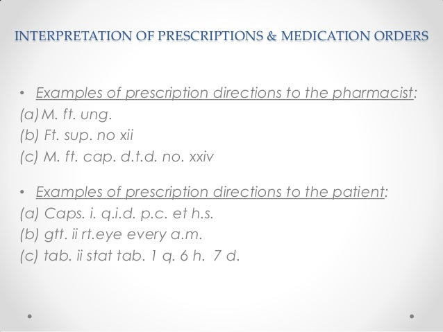 INTERPRETATION OF PRESCRIPTIONS & MEDICATION ORDERS • Examples of prescription directions to the pharmacist: (a)M. ft. ung...