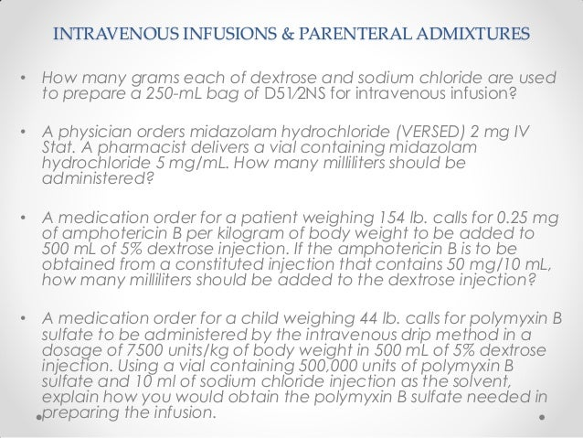 INTRAVENOUS INFUSIONS & PARENTERAL ADMIXTURES • How many grams each of dextrose and sodium chloride are used to prepare a ...