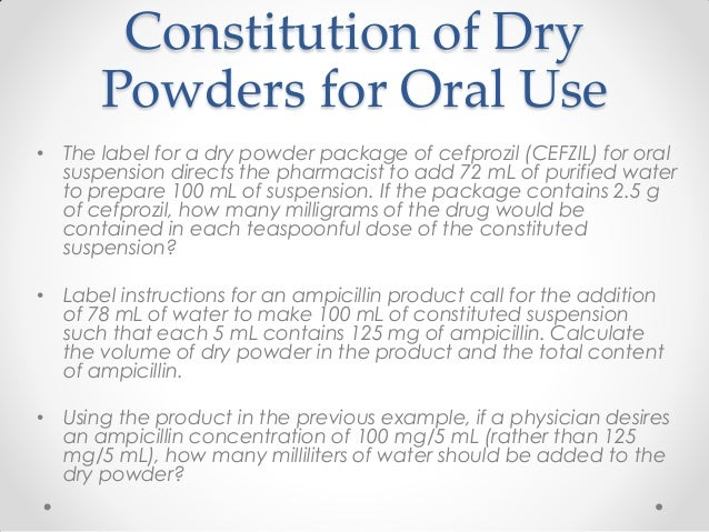 Constitution of Dry Powders for Oral Use • The label for a dry powder package of cefprozil (CEFZIL) for oral suspension di...