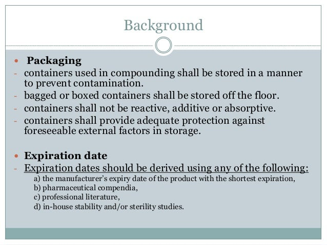 Background  Packaging - containers used in compounding shall be stored in a manner to prevent contamination. - bagged or ...