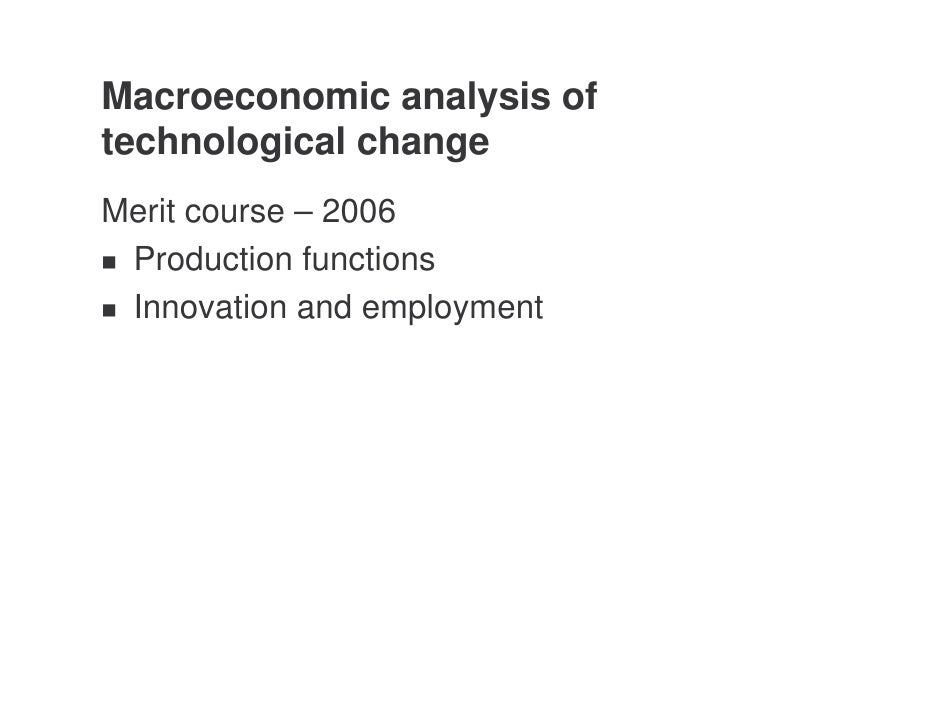 Macroeconomic analysis of technological change Merit course – 2006  Production functions  Innovation and employment