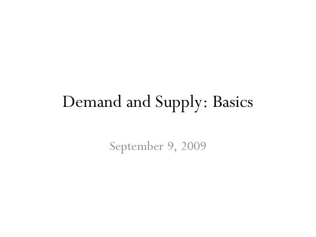 Demand and Supply: Basics September 9, 2009