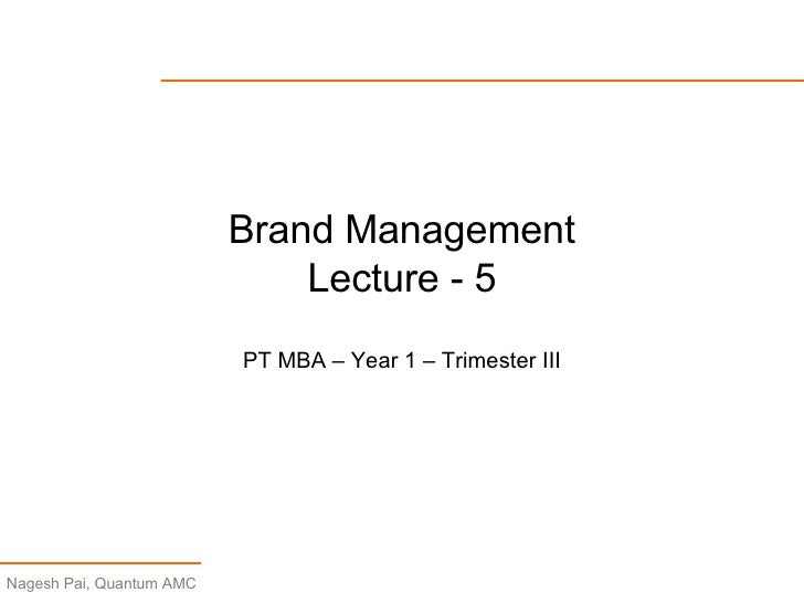 Brand Management Lecture - 5 PT MBA – Year 1 – Trimester III