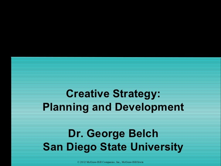Creative Strategy:Planning and Development    Dr. George BelchSan Diego State University      © 2012 McGraw-Hill Companies...
