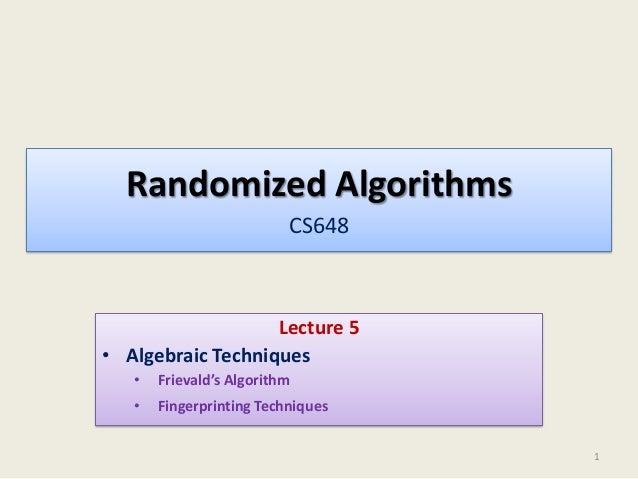 Randomized Algorithms CS648  Lecture 5 • Algebraic Techniques •  Frievald's Algorithm  •  Fingerprinting Techniques 1