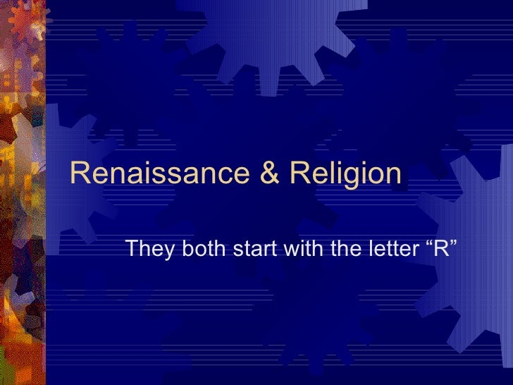 "Renaissance & Religion They both start with the letter ""R"""