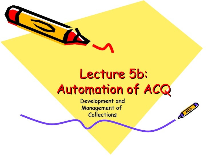 Lecture 5b: Automation of ACQ Development and Management of  Collections