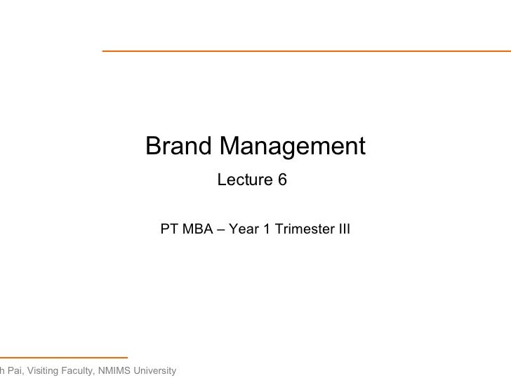 Brand Management Lecture 6   PT MBA – Year 1 Trimester III