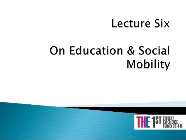 education and social mobility A social value in a societal trend of upward mobility, ie mobility from low to high education levels or incomes, downward mobility is able to produce social losses moreover, the mechanisms which encourage downward mobility can be quite different.