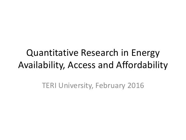 Quantitative Research in Energy Availability, Access and Affordability TERI University, February 2016