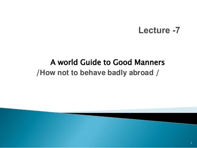 A world Guide to Good Manners /How not to behave badly abroad /  1