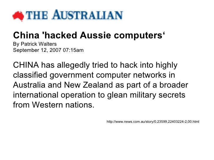 China 'hacked Aussie computers' By Patrick Walters September 12, 2007 07:15am CHINA has allegedly tried to hack into highl...