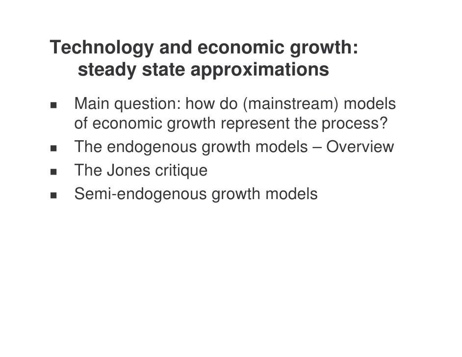 Technology and economic growth:    steady state approximations   Main question: how do (mainstream) models   of economic g...