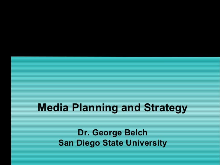 Media Planning and Strategy       Dr. George Belch   San Diego State University