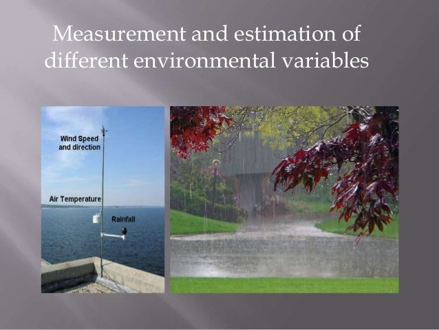 Measurement and estimation of different environmental variables