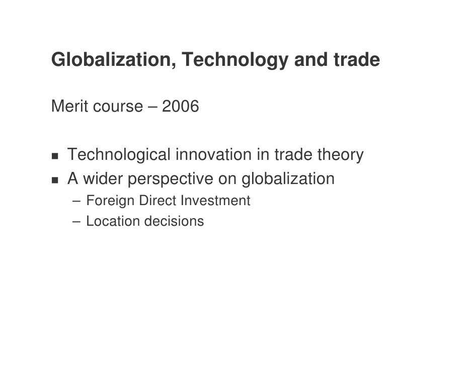Globalization, Technology and trade  Merit course – 2006    Technological innovation in trade theory   A wider perspective...