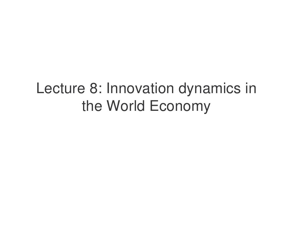 Lecture 8: Innovation dynamics in        the World Economy