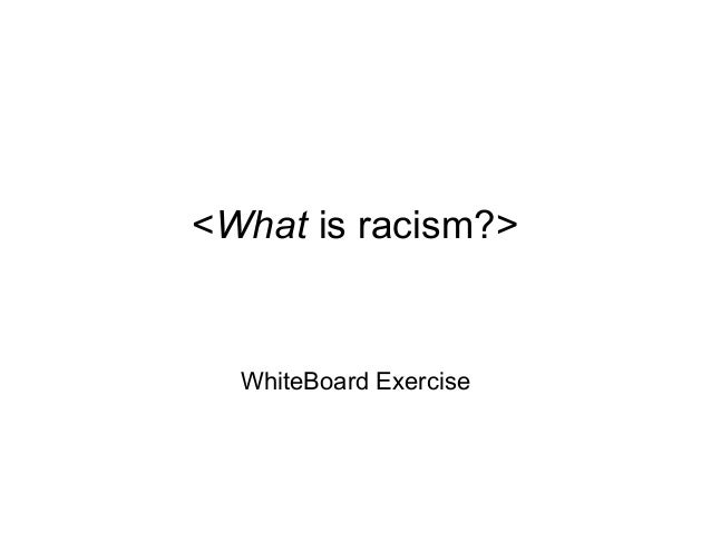 <What is racism?> WhiteBoard Exercise