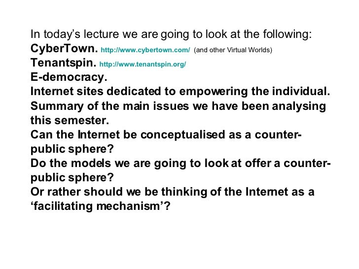 In today's lecture we are going to look at the following: CyberTown.  http://www. cybertown .com/   (and other Virtual Wor...