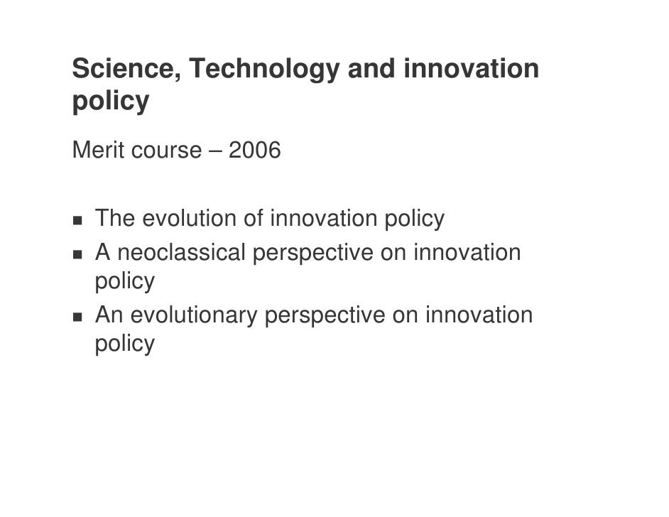 Science, Technology and innovation policy Merit course – 2006    The evolution of innovation policy   A neoclassical persp...