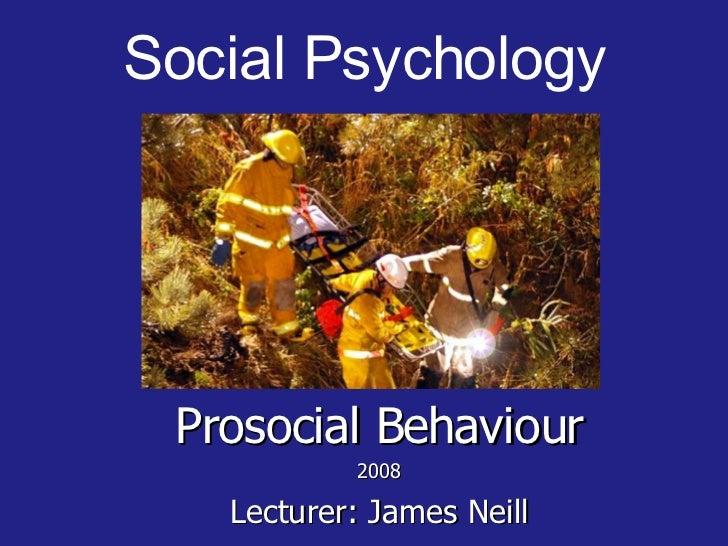 Social Psychology <ul><ul><li>Prosocial Behaviour </li></ul></ul><ul><ul><li>2008 </li></ul></ul><ul><ul><li>Lecturer: Jam...