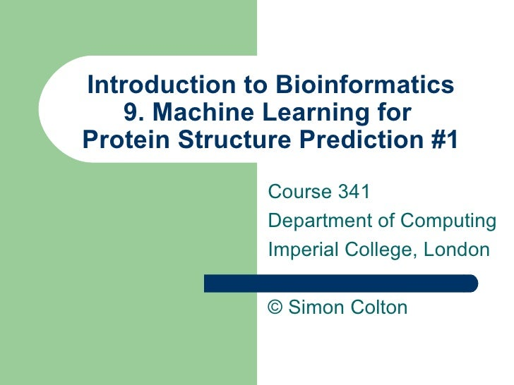 Introduction to Bioinformatics 9. Machine Learning for  Protein Structure Prediction #1 Course 341 Department of Computing...