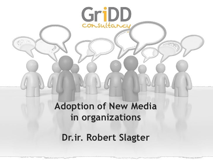 Adoption of New Media   in organizations Dr.ir. Robert Slagter