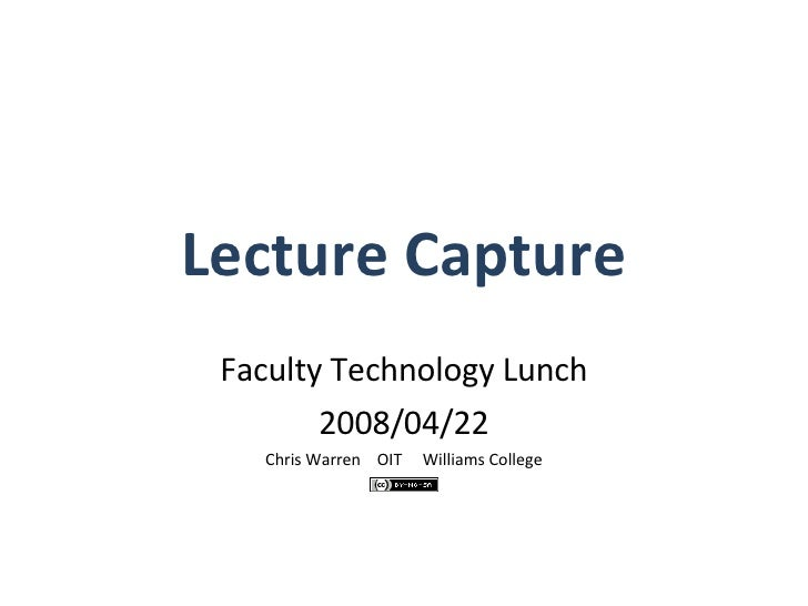 Lecture Capture Faculty Technology Lunch 2008/04/22 Chris Warren  OIT  Williams College