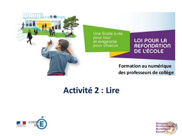 Délégation Académique au Numérique Educatif Activité 2 : Lire Formation au numérique des professeurs de collège